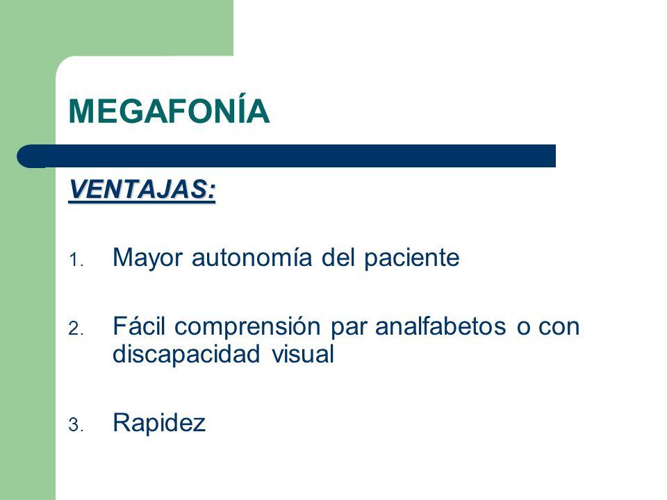 MEGAFONÍA VENTAJAS: 1. Mayor autonomía del paciente 2. Fácil comprensión par analfabetos o con discapacidad visual 3. Rapidez