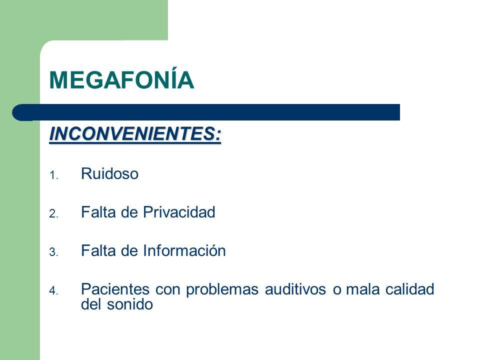 MEGAFONÍA INCONVENIENTES: 1. Ruidoso 2. Falta de Privacidad 3. Falta de Información 4. Pacientes con problemas auditivos o mala calidad del sonido