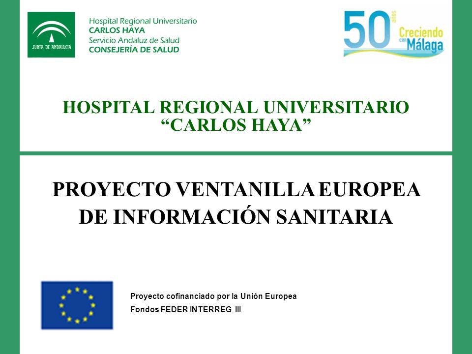 HOSPITAL REGIONAL UNIVERSITARIO CARLOS HAYA PROYECTO VENTANILLA EUROPEA DE INFORMACIÓN SANITARIA Proyecto cofinanciado por la Unión Europea Fondos FED