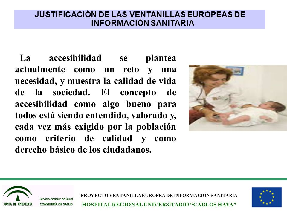 PROYECTO VENTANILLA EUROPEA DE INFORMACIÓN SANITARIA HOSPITAL REGIONAL UNIVERSITARIO CARLOS HAYA La accesibilidad se plantea actualmente como un reto
