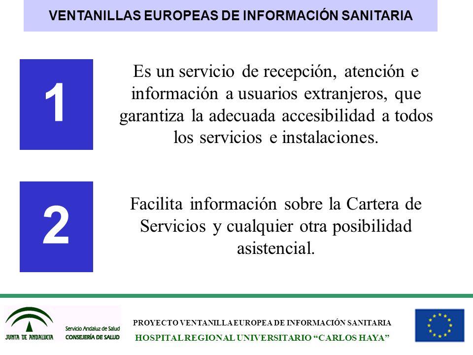 PROYECTO VENTANILLA EUROPEA DE INFORMACIÓN SANITARIA HOSPITAL REGIONAL UNIVERSITARIO CARLOS HAYA Es un servicio de recepción, atención e información a