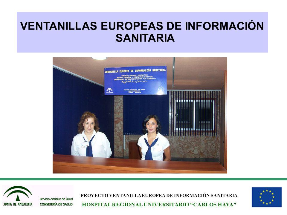 PROYECTO VENTANILLA EUROPEA DE INFORMACIÓN SANITARIA HOSPITAL REGIONAL UNIVERSITARIO CARLOS HAYA VENTANILLAS EUROPEAS DE INFORMACIÓN SANITARIA