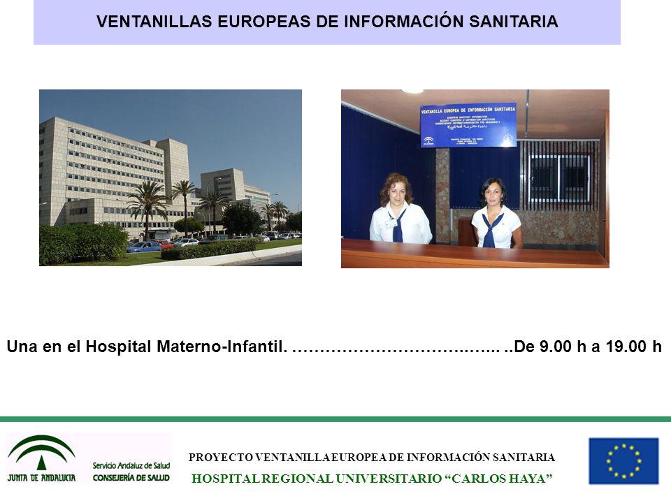 PROYECTO VENTANILLA EUROPEA DE INFORMACIÓN SANITARIA HOSPITAL REGIONAL UNIVERSITARIO CARLOS HAYA VENTANILLAS EUROPEAS DE INFORMACIÓN SANITARIA Una en