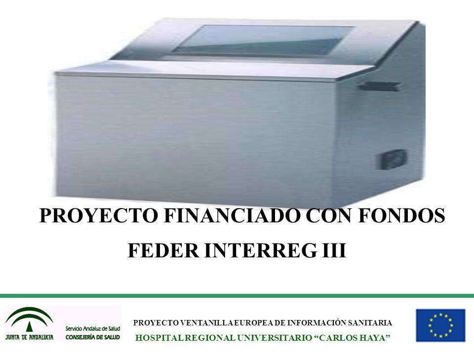 PROYECTO VENTANILLA EUROPEA DE INFORMACIÓN SANITARIA HOSPITAL REGIONAL UNIVERSITARIO CARLOS HAYA PROYECTO FINANCIADO CON FONDOS FEDER INTERREG III