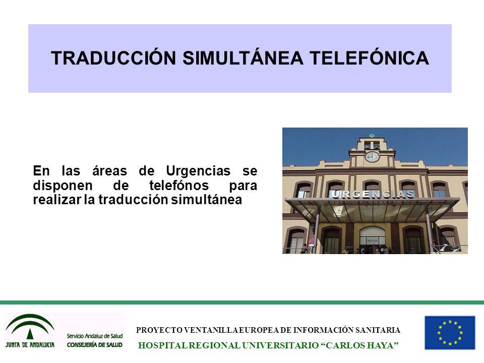 PROYECTO VENTANILLA EUROPEA DE INFORMACIÓN SANITARIA HOSPITAL REGIONAL UNIVERSITARIO CARLOS HAYA TRADUCCIÓN SIMULTÁNEA TELEFÓNICA En las áreas de Urge