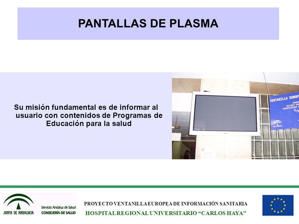 PROYECTO VENTANILLA EUROPEA DE INFORMACIÓN SANITARIA HOSPITAL REGIONAL UNIVERSITARIO CARLOS HAYA PANTALLAS DE PLASMA Su misión fundamental es de infor