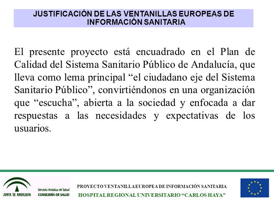PROYECTO VENTANILLA EUROPEA DE INFORMACIÓN SANITARIA HOSPITAL REGIONAL UNIVERSITARIO CARLOS HAYA El presente proyecto está encuadrado en el Plan de Ca