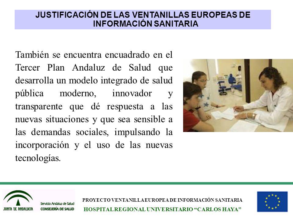 PROYECTO VENTANILLA EUROPEA DE INFORMACIÓN SANITARIA HOSPITAL REGIONAL UNIVERSITARIO CARLOS HAYA También se encuentra encuadrado en el Tercer Plan And