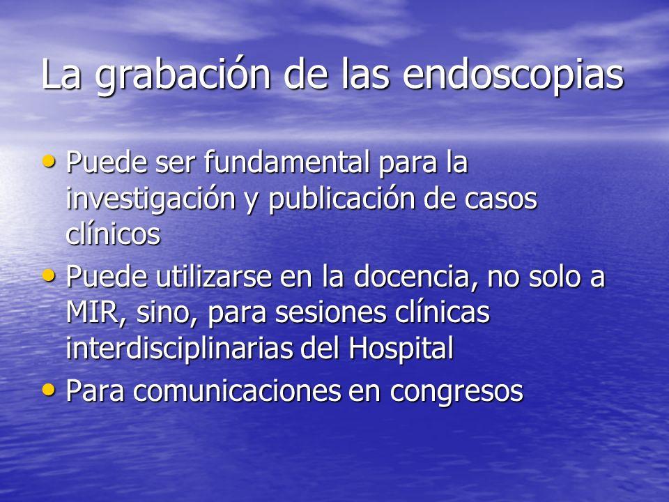 La grabación de las endoscopias Puede ser fundamental para la investigación y publicación de casos clínicos Puede ser fundamental para la investigació