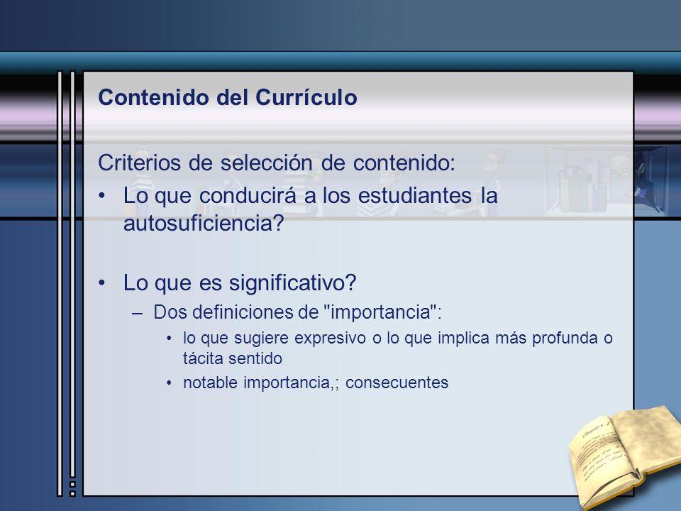 Contenido del Currículo Criterios de selección de contenido: Lo que conducirá a los estudiantes la autosuficiencia? Lo que es significativo? –Dos defi