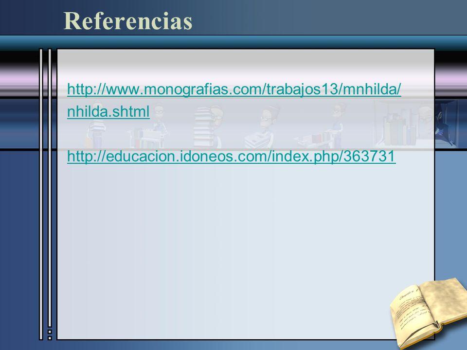 Referencias http://www.monografias.com/trabajos13/mnhilda/ nhilda.shtml http://educacion.idoneos.com/index.php/363731