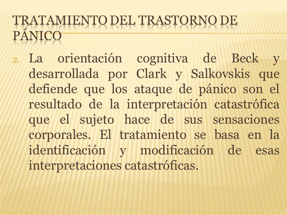 2. La orientación cognitiva de Beck y desarrollada por Clark y Salkovskis que defiende que los ataque de pánico son el resultado de la interpretación