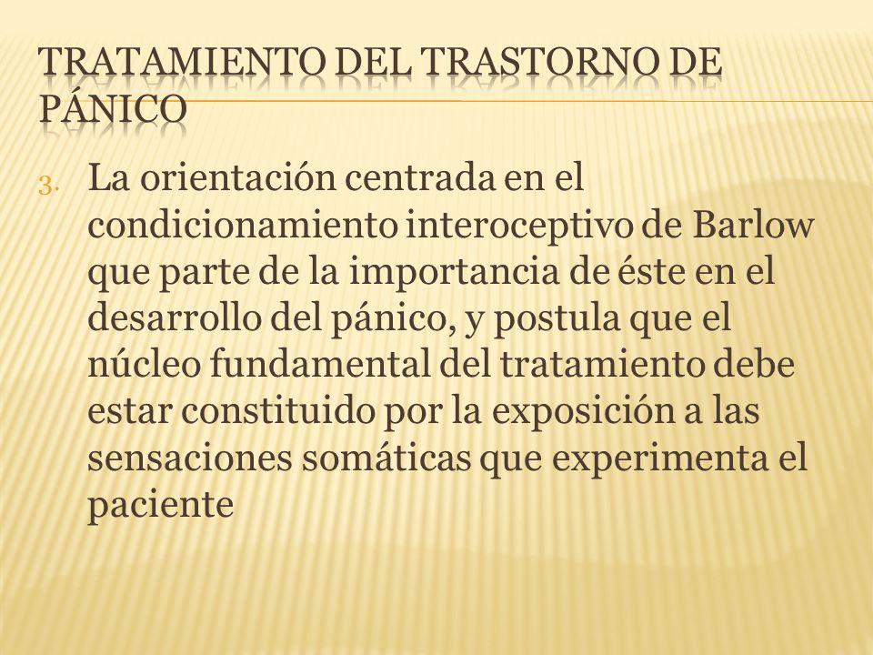 3. La orientación centrada en el condicionamiento interoceptivo de Barlow que parte de la importancia de éste en el desarrollo del pánico, y postula q