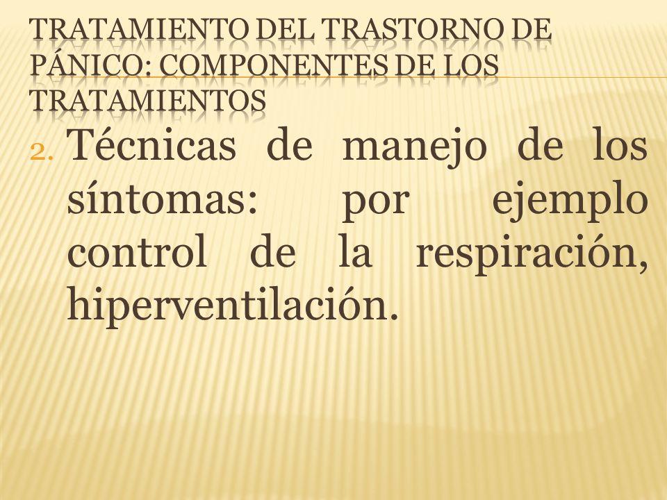 2. Técnicas de manejo de los síntomas: por ejemplo control de la respiración, hiperventilación.