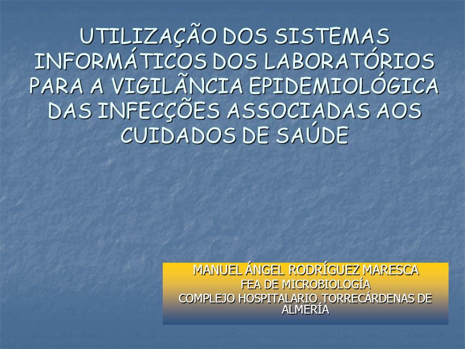 UTILIZAÇÃO DOS SISTEMAS INFORMÁTICOS DOS LABORATÓRIOS PARA A VIGILÃNCIA EPIDEMIOLÓGICA DAS INFECÇÕES ASSOCIADAS AOS CUIDADOS DE SAÚDE MANUEL ÁNGEL ROD