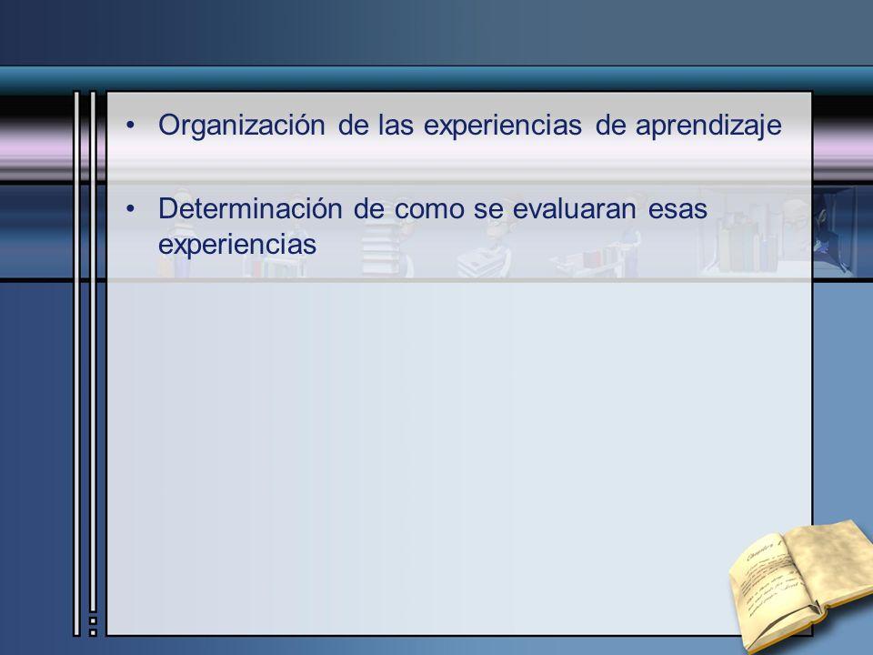 Organización de las experiencias de aprendizaje Determinación de como se evaluaran esas experiencias
