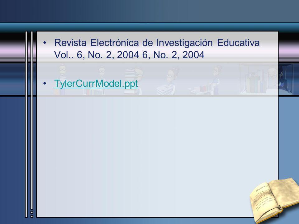 Revista Electrónica de Investigación Educativa Vol.. 6, No. 2, 2004 6, No. 2, 2004 TylerCurrModel.ppt