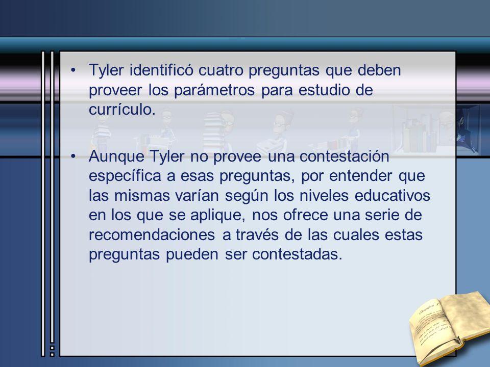 Tyler identificó cuatro preguntas que deben proveer los parámetros para estudio de currículo. Aunque Tyler no provee una contestación específica a esa