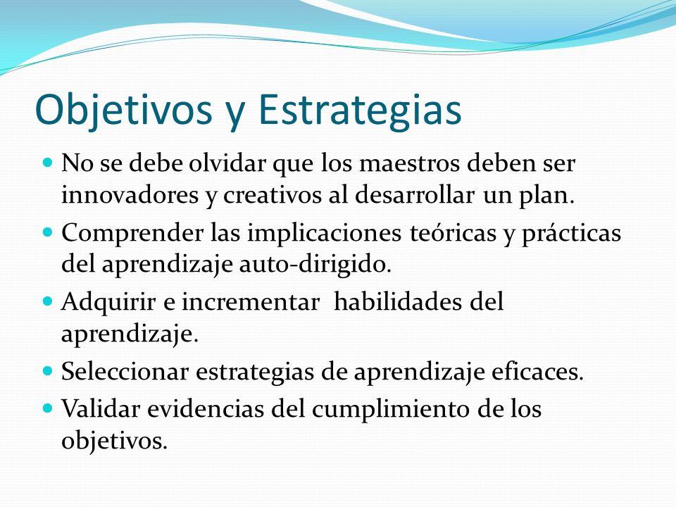 Objetivos y Estrategias No se debe olvidar que los maestros deben ser innovadores y creativos al desarrollar un plan. Comprender las implicaciones teó