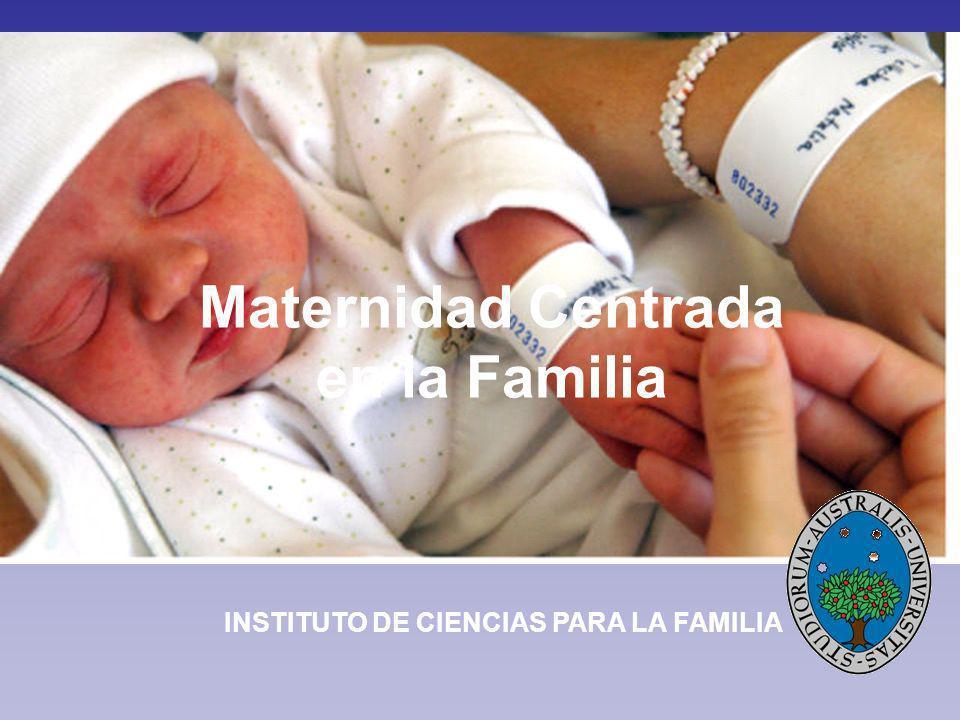 Maternidad Centrada en la Familia INSTITUTO DE CIENCIAS PARA LA FAMILIA