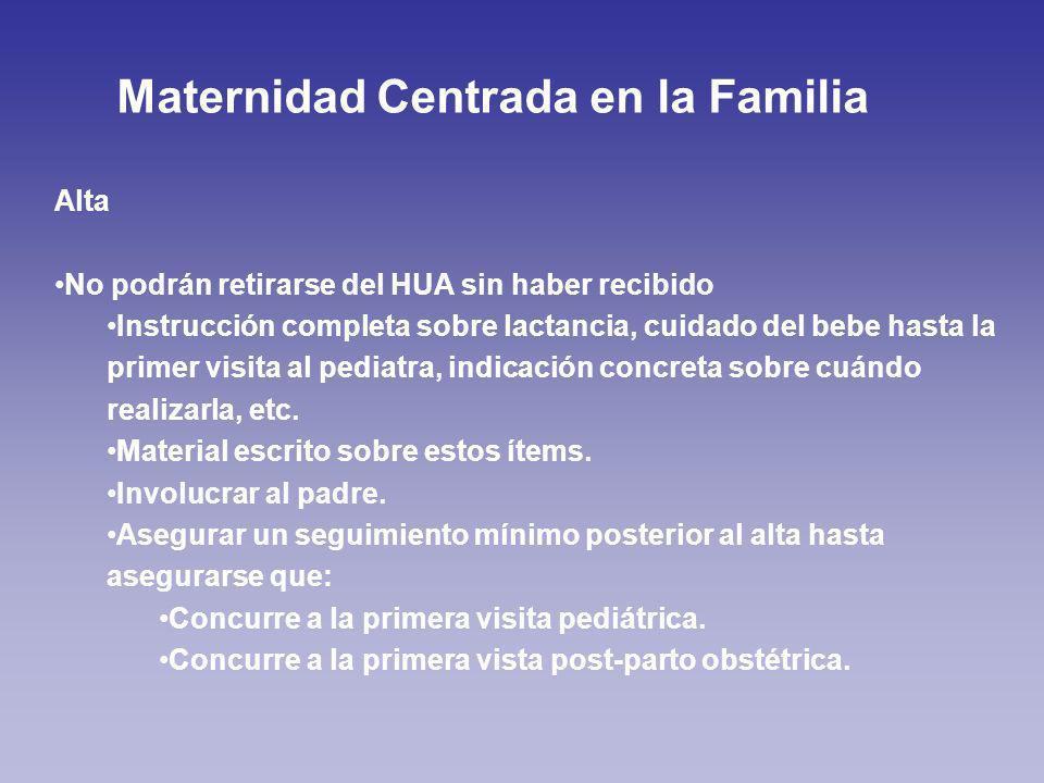 Alta No podrán retirarse del HUA sin haber recibido Instrucción completa sobre lactancia, cuidado del bebe hasta la primer visita al pediatra, indicación concreta sobre cuándo realizarla, etc.