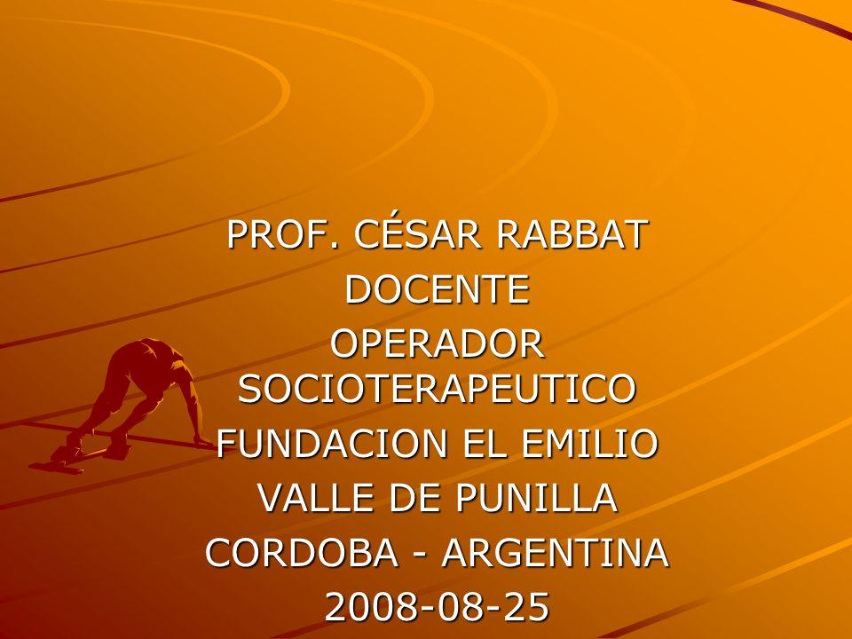 PROF. CÉSAR RABBAT DOCENTE OPERADOR SOCIOTERAPEUTICO FUNDACION EL EMILIO VALLE DE PUNILLA CORDOBA - ARGENTINA 2008-08-25