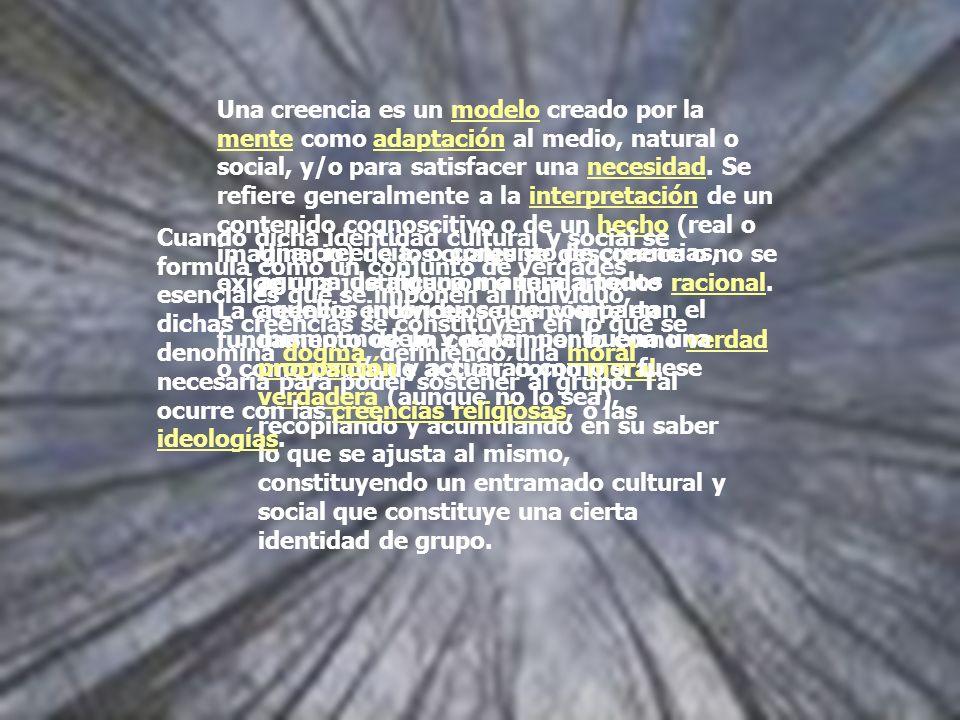 Una creencia es un modelo creado por la mente como adaptación al medio, natural o social, y/o para satisfacer una necesidad. Se refiere generalmente a