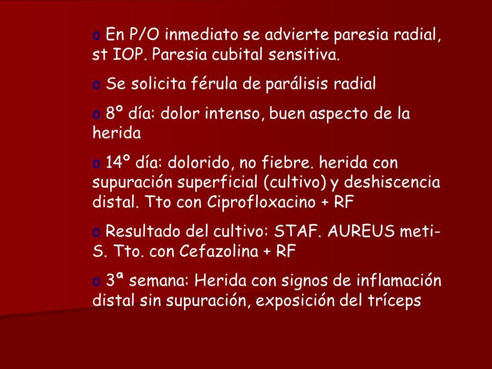 o En P/O inmediato se advierte paresia radial, st IOP. Paresia cubital sensitiva. o Se solicita férula de parálisis radial o 8º día: dolor intenso, bu