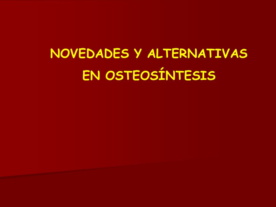 NOVEDADES Y ALTERNATIVAS EN OSTEOSÍNTESIS