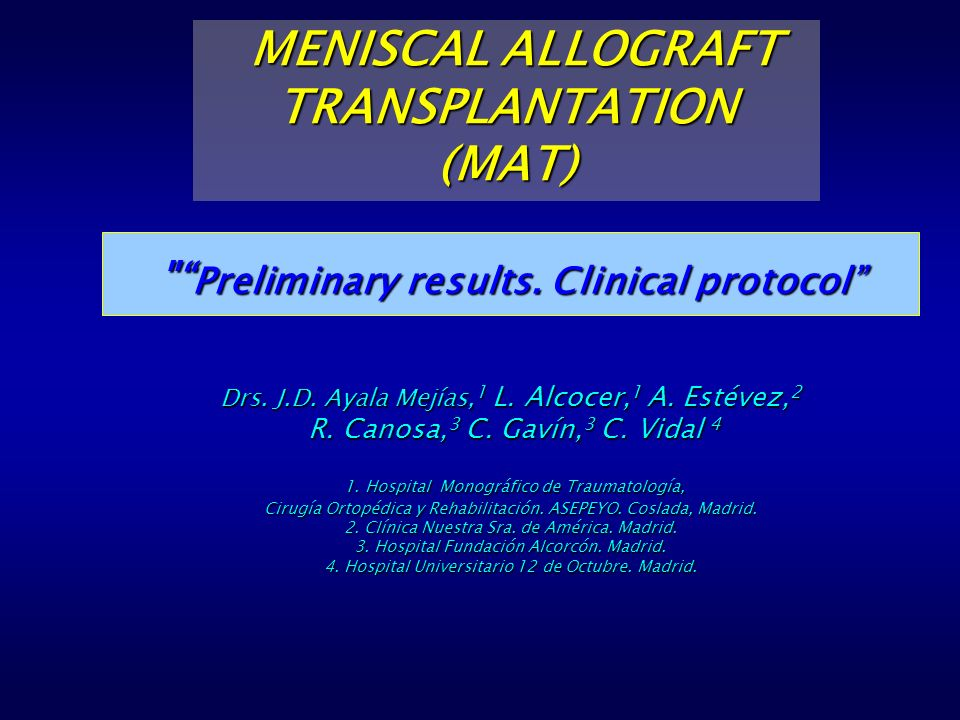 MENISCAL ALLOGRAFT TRANSPLANTATION (MAT) MENISCAL ALLOGRAFT TRANSPLANTATION (MAT) Preliminary results.