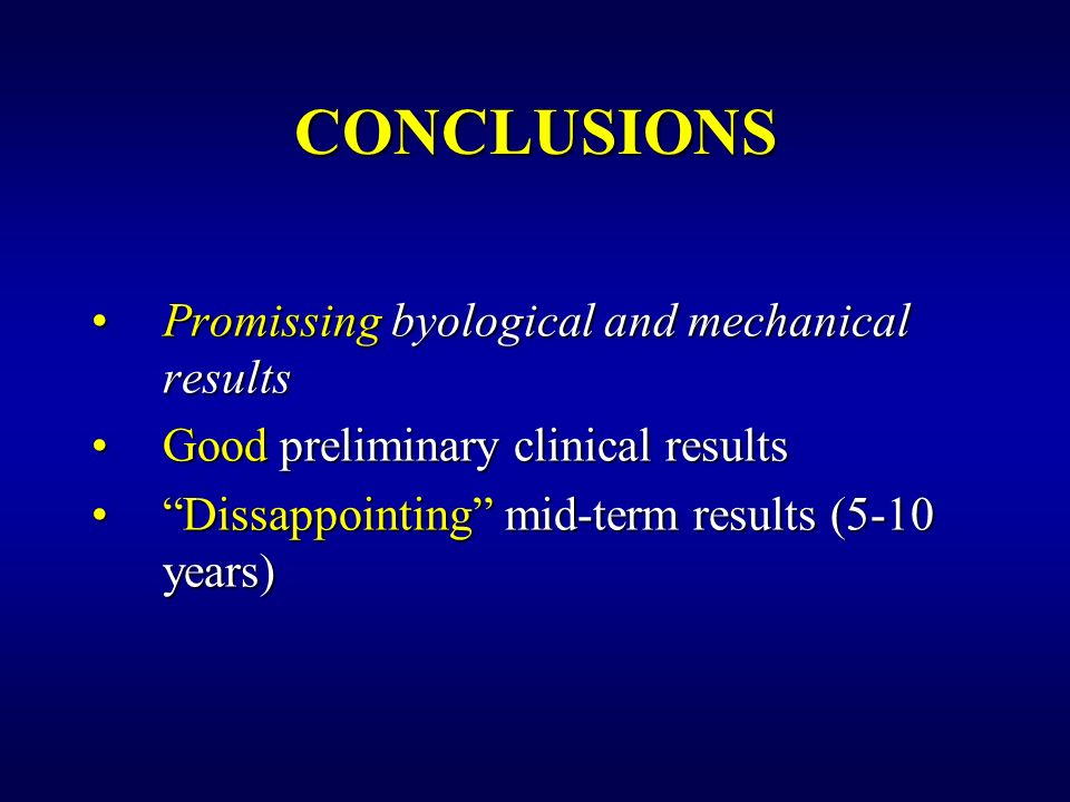 CONCLUSIONS Promissing byological and mechanical resultsPromissing byological and mechanical results Good preliminary clinical resultsGood preliminary