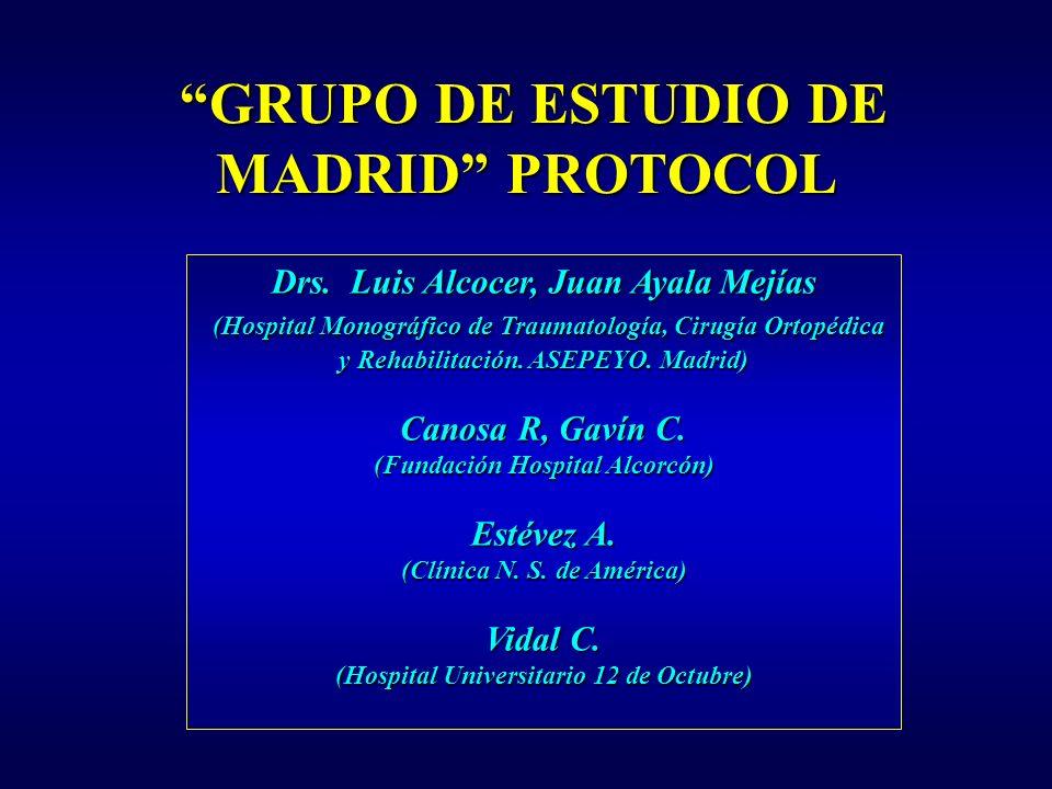 GRUPO DE ESTUDIO DE MADRID PROTOCOL GRUPO DE ESTUDIO DE MADRID PROTOCOL Drs. Luis Alcocer, Juan Ayala Mejías (Hospital Monográfico de Traumatología, C