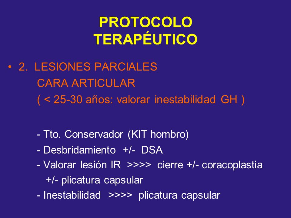 PROTOCOLO TERAPÉUTICO 2. LESIONES PARCIALES CARA ARTICULAR ( < 25-30 años: valorar inestabilidad GH ) - Tto. Conservador (KIT hombro) - Desbridamiento
