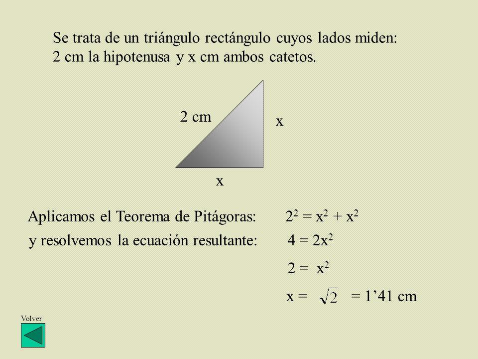 2 cm x x Se trata de un triángulo rectángulo cuyos lados miden: 2 cm la hipotenusa y x cm ambos catetos. = 141 cmx = y resolvemos la ecuación resultan