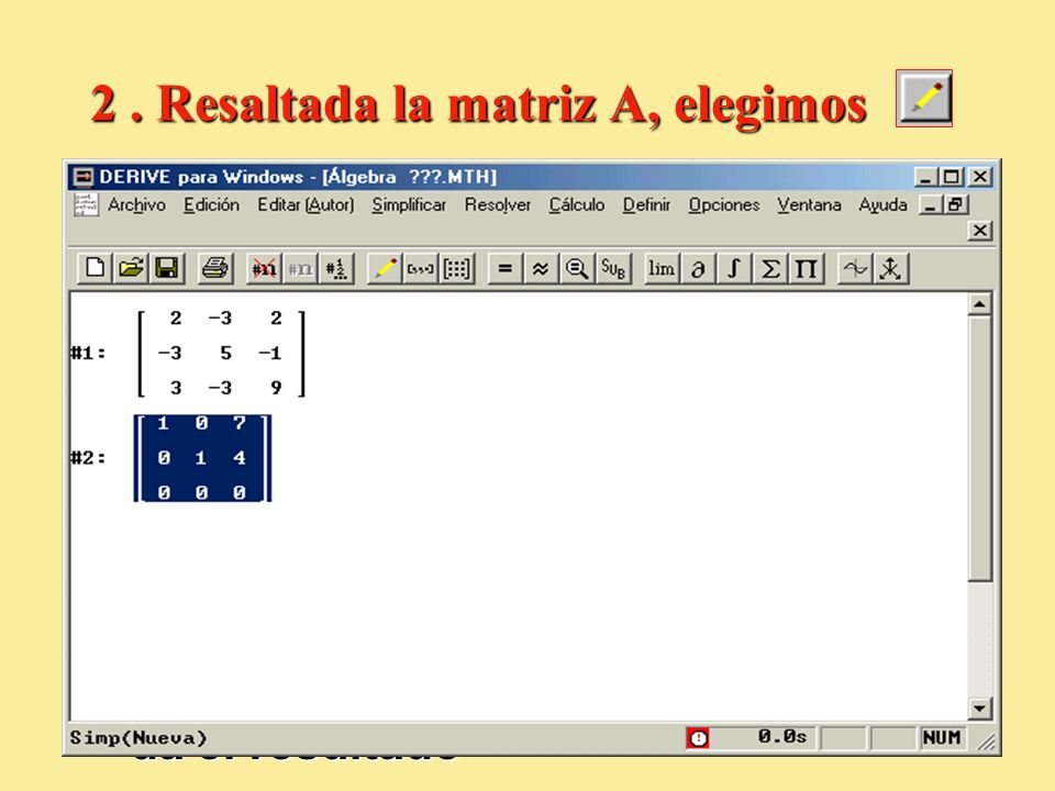 2. Resaltada la matriz A, elegimos Escribimos row_reduce y pulsamos la tecla F4 A) Escribimos row_reduce y pulsamos la tecla F4 B) Pulsamos el bot ó n