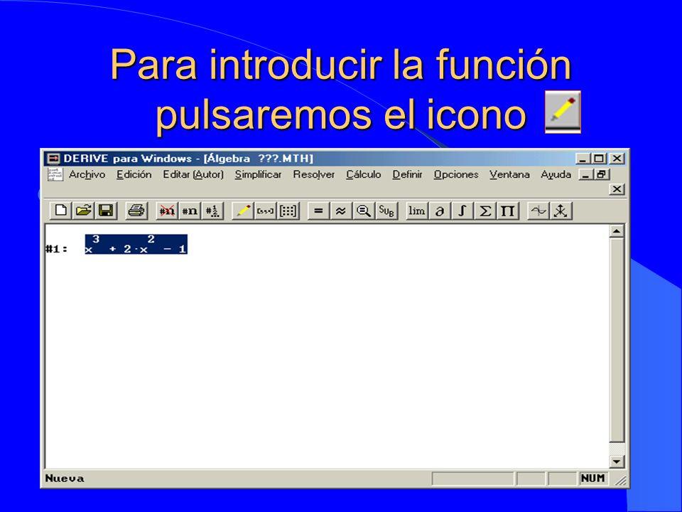 Para introducir la función pulsaremos el icono Nos aparecerá la siguiente ventana Nos aparecerá la siguiente ventana Escribimos x^3+2x^2 1 y pulsamos: SI.