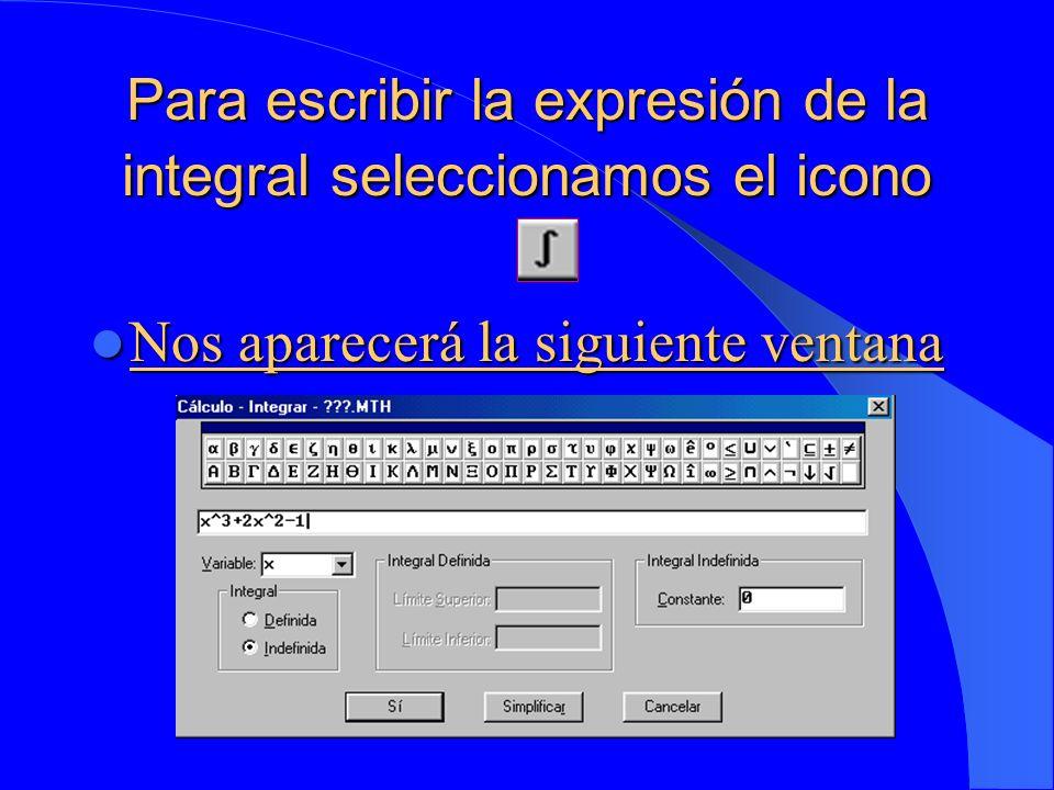 Para escribir la expresión de la integral seleccionamos el icono Nos aparecerá la siguiente ventana Nos aparecerá la siguiente ventana
