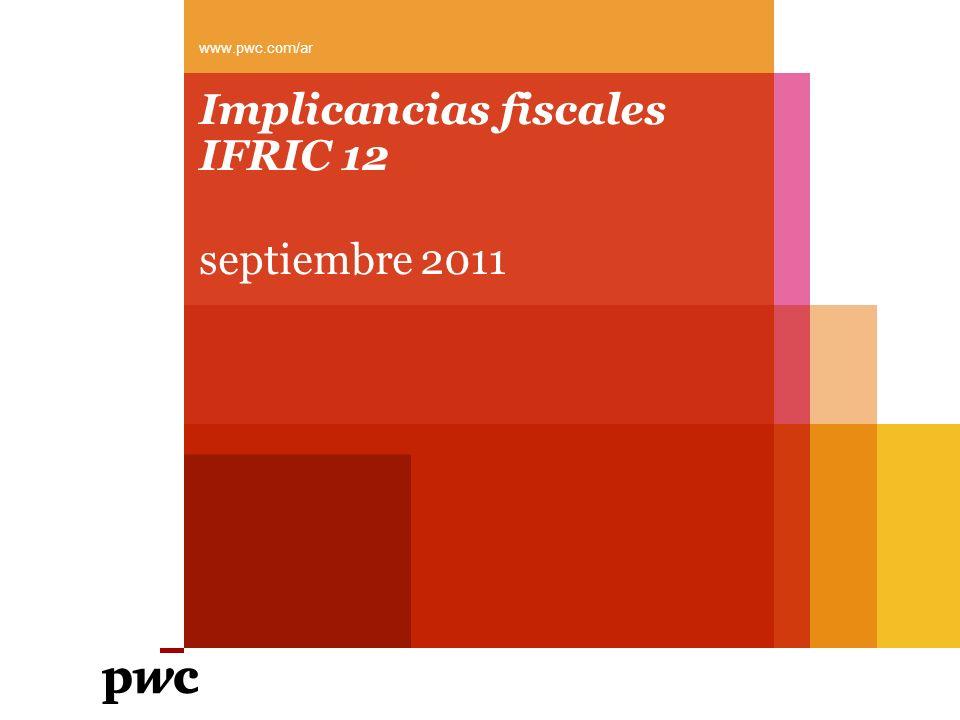 PwC Argentina Una aproximación al tema Las normas internacionales de contabilidad plantean cambios en cuatro frentes Cambios en materia de valuación de activos y pasivos Cambios en materia de reconocimiento de ingresos y gastos Cambios en la contabilización de transacciones complejas Cambios en las manifestaciones de la empresa Desde la perspectiva fiscal el tema del IFRIC 12 se inscribe en los dos primeros asuntos pero contiene un elevado margen de incertidumbre en su encuadramiento.