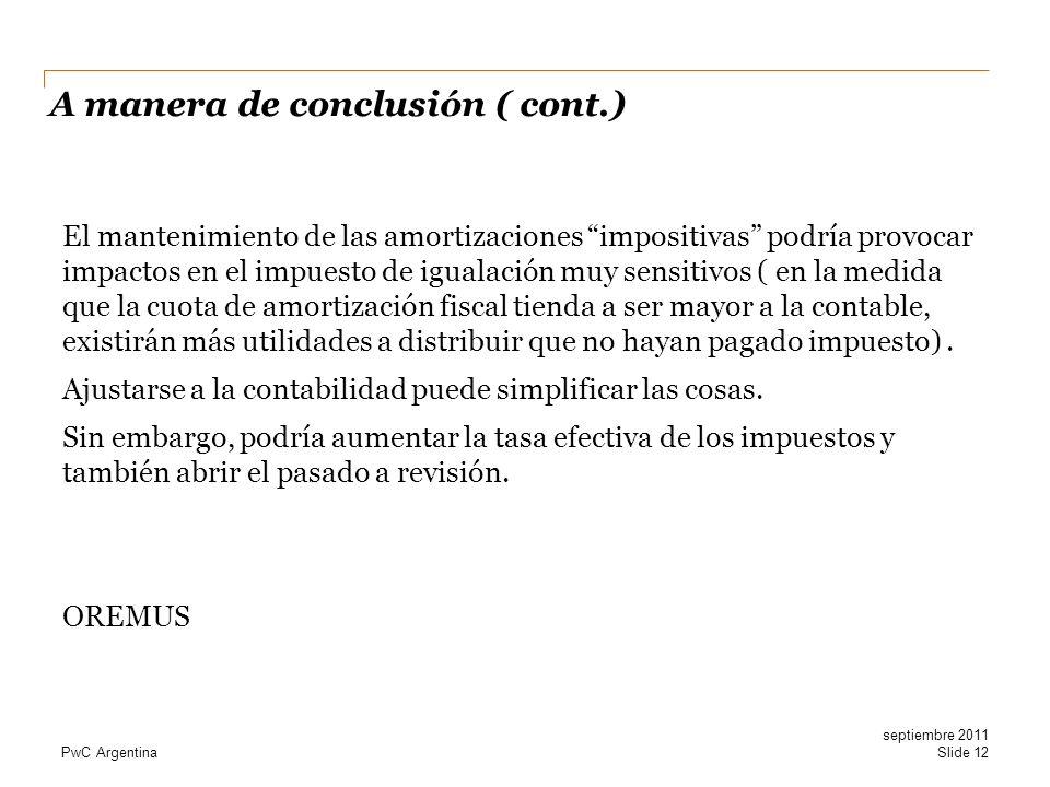 PwC Argentina El mantenimiento de las amortizaciones impositivas podría provocar impactos en el impuesto de igualación muy sensitivos ( en la medida q