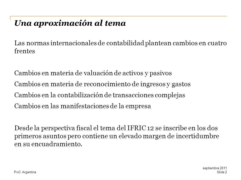 PwC Argentina Una aproximación al tema Las normas internacionales de contabilidad plantean cambios en cuatro frentes Cambios en materia de valuación d