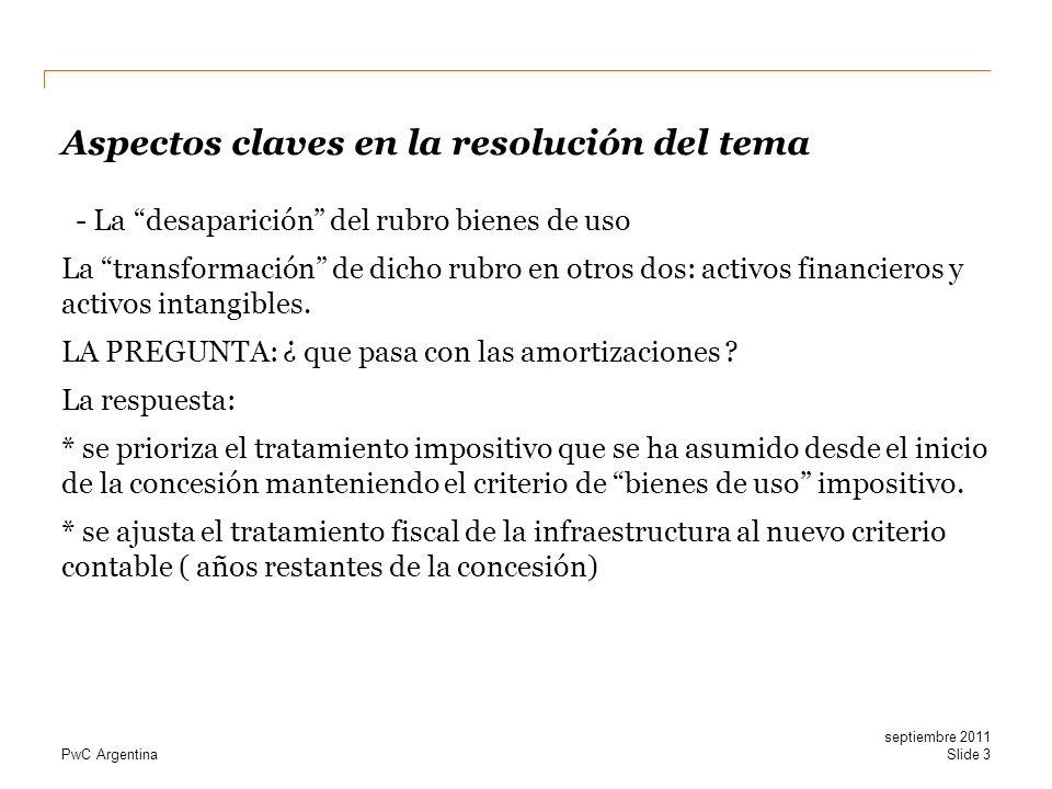 PwC Argentina Aspectos claves en la resolución del tema - La desaparición del rubro bienes de uso La transformación de dicho rubro en otros dos: activ