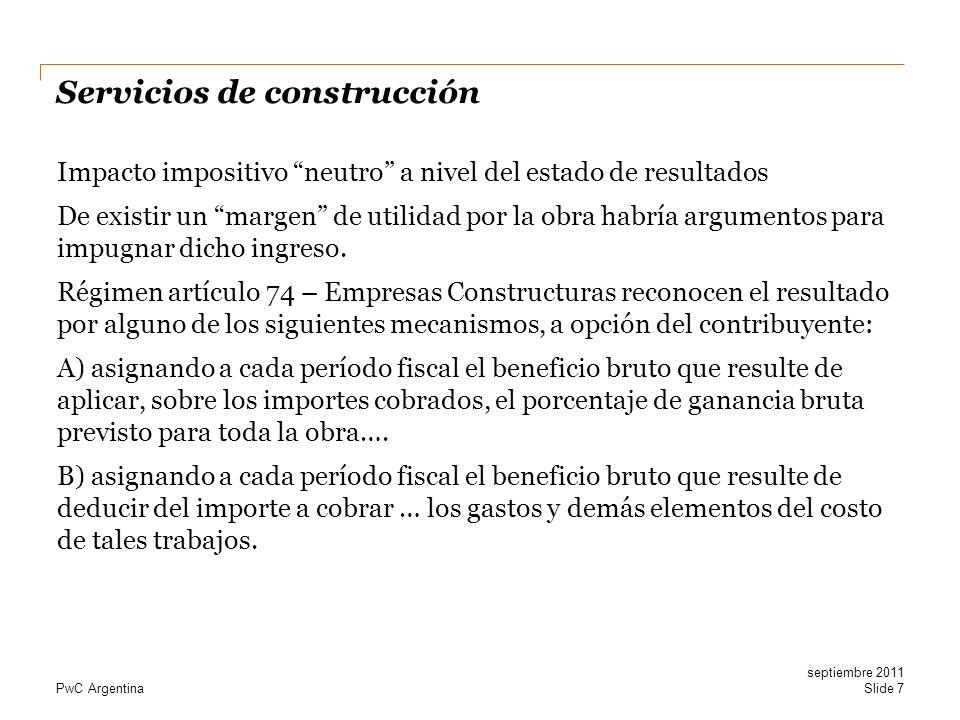 PwC Argentina Servicios de construcción Impacto impositivo neutro a nivel del estado de resultados De existir un margen de utilidad por la obra habría