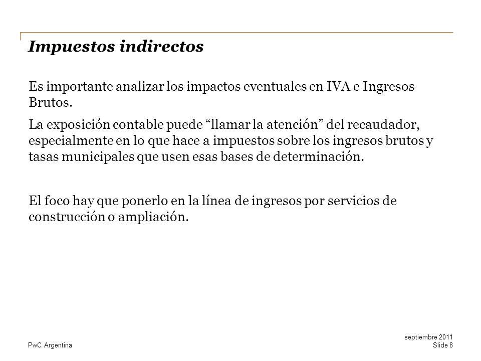 PwC Argentina Impuestos indirectos Es importante analizar los impactos eventuales en IVA e Ingresos Brutos. La exposición contable puede llamar la ate