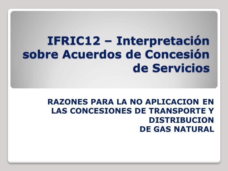 IFRIC12 – Interpretación sobre Acuerdos de Concesión de Servicios RAZONES PARA LA NO APLICACION EN LAS CONCESIONES DE TRANSPORTE Y DISTRIBUCION DE GAS