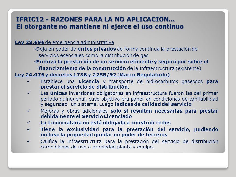 IFRIC12 - RAZONES PARA LA NO APLICACION… El otorgante no mantiene ni ejerce el uso continuo Ley 23.696 de emergencia administrativa Deja en poder de e