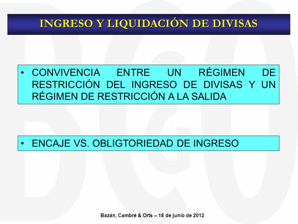 CONVIVENCIA ENTRE UN RÉGIMEN DE RESTRICCIÓN DEL INGRESO DE DIVISAS Y UN RÉGIMEN DE RESTRICCIÓN A LA SALIDA INGRESO Y LIQUIDACIÓN DE DIVISAS Bazán, Cambré & Orts – 18 de junio de 2012 ENCAJE VS.