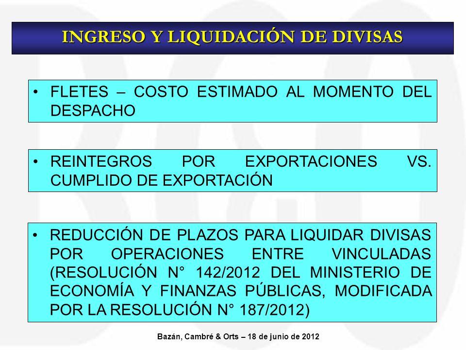 FLETES – COSTO ESTIMADO AL MOMENTO DEL DESPACHO INGRESO Y LIQUIDACIÓN DE DIVISAS Bazán, Cambré & Orts – 18 de junio de 2012 REINTEGROS POR EXPORTACIONES VS.