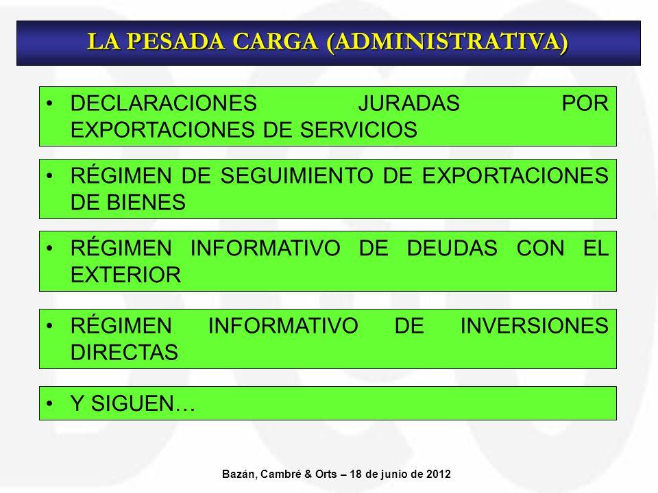 DECLARACIONES JURADAS POR EXPORTACIONES DE SERVICIOS LA PESADA CARGA (ADMINISTRATIVA) Bazán, Cambré & Orts – 18 de junio de 2012 RÉGIMEN DE SEGUIMIENTO DE EXPORTACIONES DE BIENES RÉGIMEN INFORMATIVO DE DEUDAS CON EL EXTERIOR RÉGIMEN INFORMATIVO DE INVERSIONES DIRECTAS Y SIGUEN…