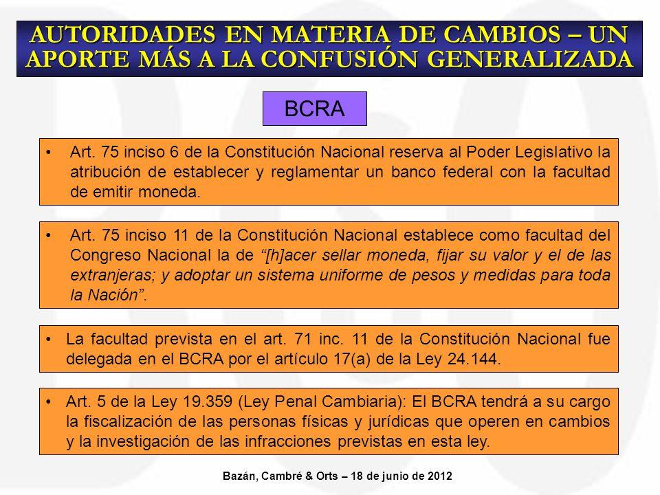 BCRA AUTORIDADES EN MATERIA DE CAMBIOS – UN APORTE MÁS A LA CONFUSIÓN GENERALIZADA Bazán, Cambré & Orts – 18 de junio de 2012 Art.