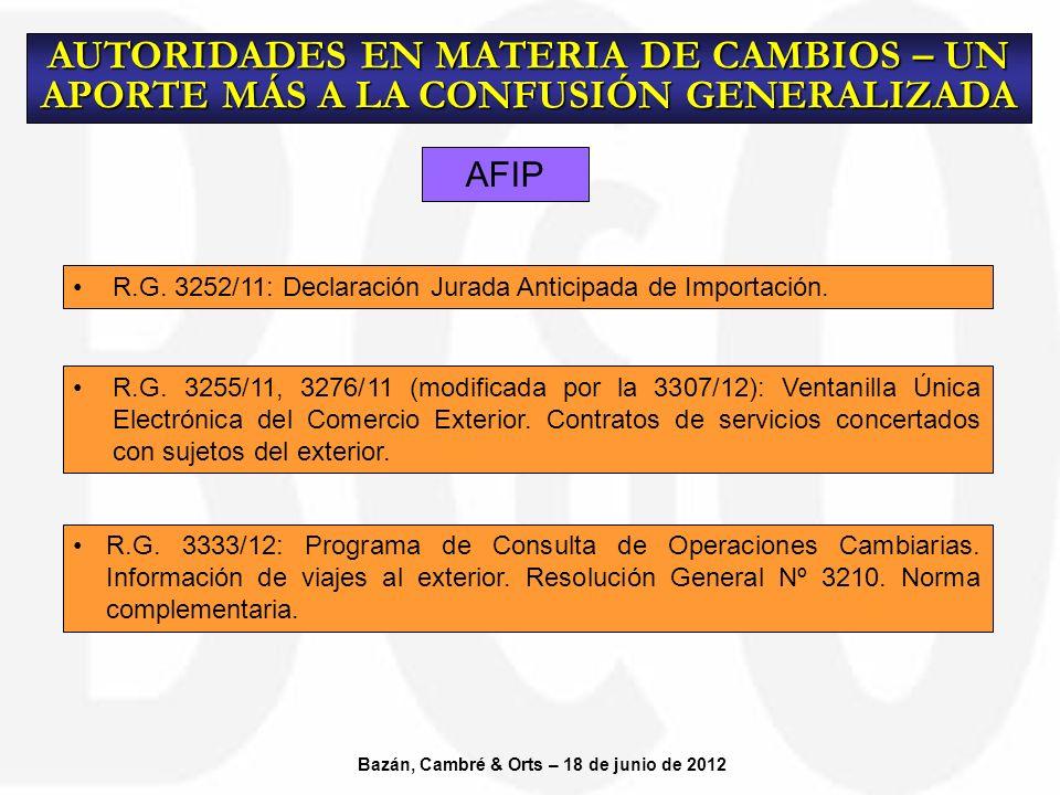 AFIP AUTORIDADES EN MATERIA DE CAMBIOS – UN APORTE MÁS A LA CONFUSIÓN GENERALIZADA Bazán, Cambré & Orts – 18 de junio de 2012 R.G.